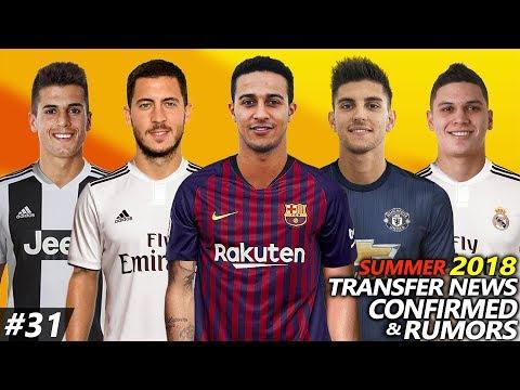 LATEST TRANSFER NEWS SUMMER 2018 CONFIRMED & RUMOURS #31 Ft. THIAGO, HAZARD, LORENZO, QUINTERO…