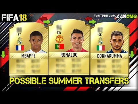 FIFA 18 | TOP 10 POSSIBLE SUMMER TRANSFERS PREDICTION | FT. RONALDO, DONNARUMMA, MBAPPE…etc