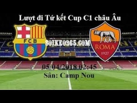 Trực tiếp : BARCELONA vs AS ROMA ⚽ Live Stream HD Champions League 04/04/2018 Live Stats + Countdown