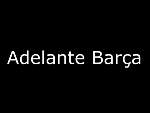 FC Barcelona Song – Adelante Barça (Barça, Forward) (Lyrics) (by FCBerlinsky)