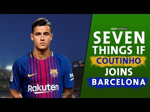 7 Things That Will Happen If Philippe Coutinho Joins Barcelona [2018]