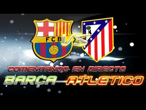 Comentando en VIVO   FC BARCELONA vs ATLETICO MADRID   1/2 COPA DEL REY by SergioLiveHD