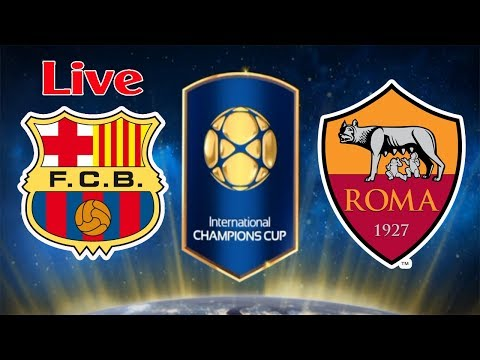 Barcelona vs AS Roma LIVE – International Champions Cup 2018