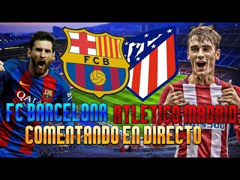 BARCELONA vs ATLETICO MADRID   COMENTANDO EN DIRECTO   LA LIGA EN JUEGO!!!
