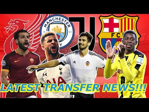 LATEST TRANSFER NEWS!!! FEAT. SALAH,WALKER,ANDRE GOMES,OUSMANE DEMBELE