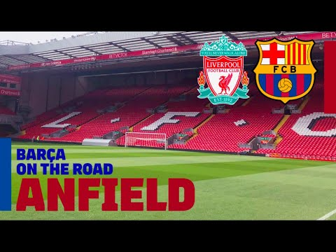 Barça On The Road: ANFIELD INSIDE TOUR