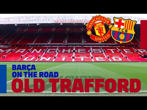 BARÇA ON THE ROAD   Old Trafford Inside Tour