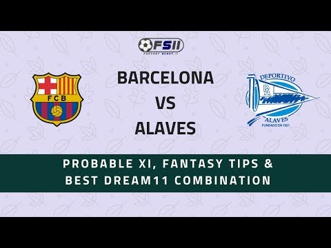 FC Barcelona vs Alaves | La Liga – Best Dream11 Combination, Probable XI & Fantasy Football Tips