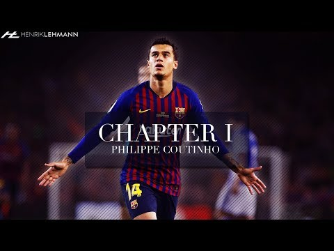 Philippe Coutinho ● Chapter I – FC Barcelona   2017/2018