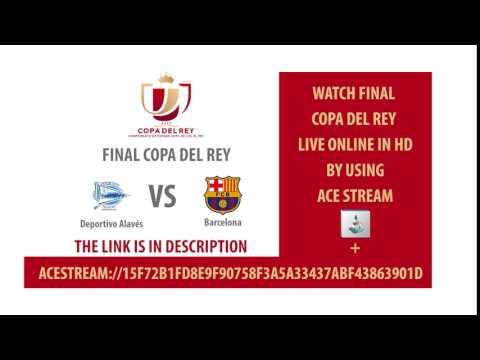 final copa del rey 2017 fc Barcelona vs Deportivo Alavés live Streaming HD