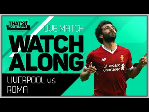LIVERPOOL vs ROMA LIVE Stream Watchalong Champions League Semi Final
