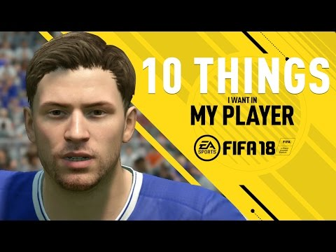 10 Things I Want In FIFA 18 My Player Career Mode