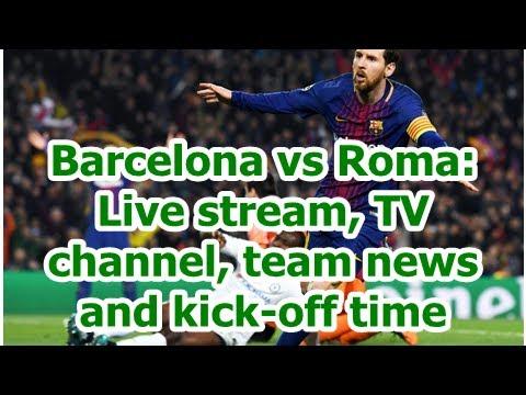 Barcelona vs Roma: Live stream, TV channel, team news and kick-off time