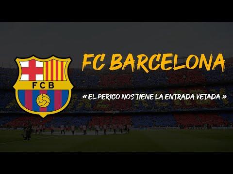 FC Barcelona ● El perico nos tiene la entrada vetada [With Lyrics]