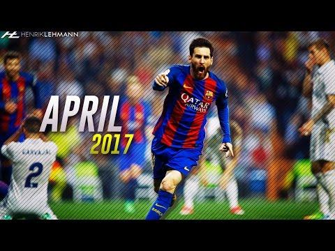 Lionel Messi ● April 2017 ● Goals, Skills & Assists HD