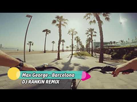 Max George – Barcelona (DJ Rankin Remix) FREE DOWNLOAD
