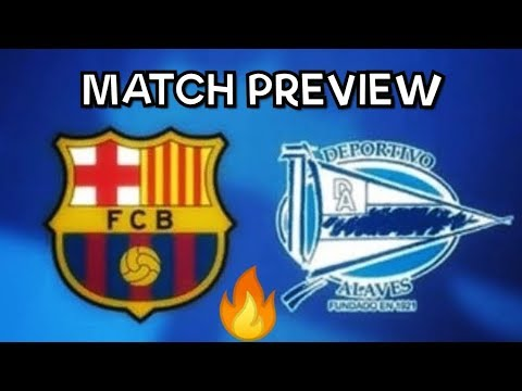 BARCA TV| FC BARCALONA VS ALAVES MATCH PREVIEW