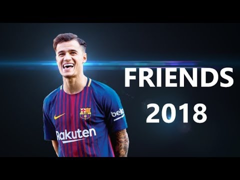 Philippe Coutinho – Friends | The Beginning | FC Barcelona 2017/2018 ᴴᴰ