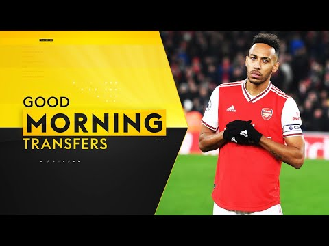 Is Aubameyang on his way to Barcelona?!? | Good Morning Transfers