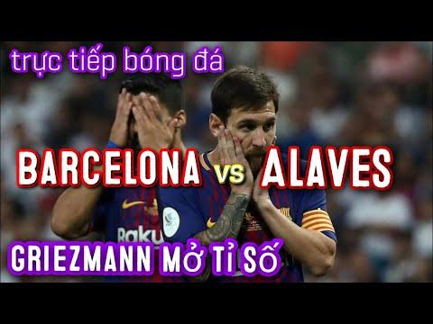 Trực tiếp Bóng Đá   Barcelona – Alaves   Griezmann Mở Tỉ Số   Live Football   Open the Score