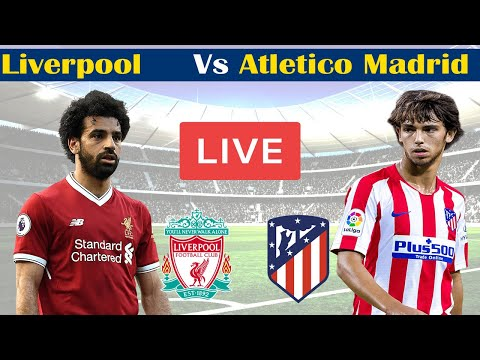 🔴 LIVE Liverpool Vs Atletico Madrid Live La Liga live match  Today Football live