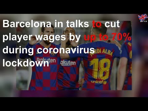 Coronavirus: Barcelona in talks to cut player wages by up to 70%